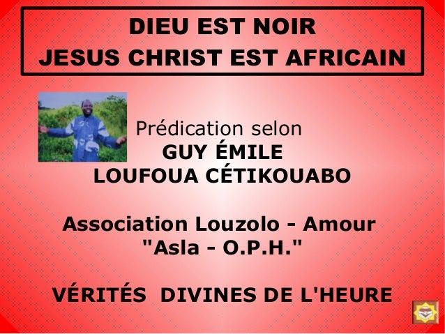 DIEU EST NOIRJESUS CHRIST EST AFRICAIN      Prédication selon         GUY ÉMILE   LOUFOUA CÉTIKOUABO Association Louzolo -...