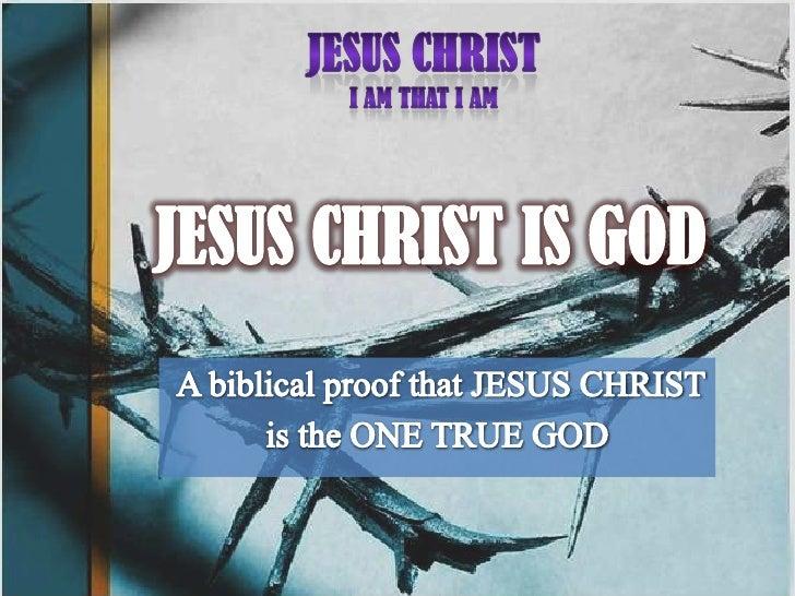 JESUS CHRIST<br />I AM THAT I AM<br />JESUS CHRIST IS GOD<br />A biblical proof that JESUS CHRIST <br />is the ONE TRUE GO...