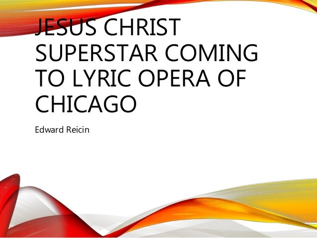 JESUS CHRIST SUPERSTAR COMING TO LYRIC OPERA OF CHICAGO Edward Reicin