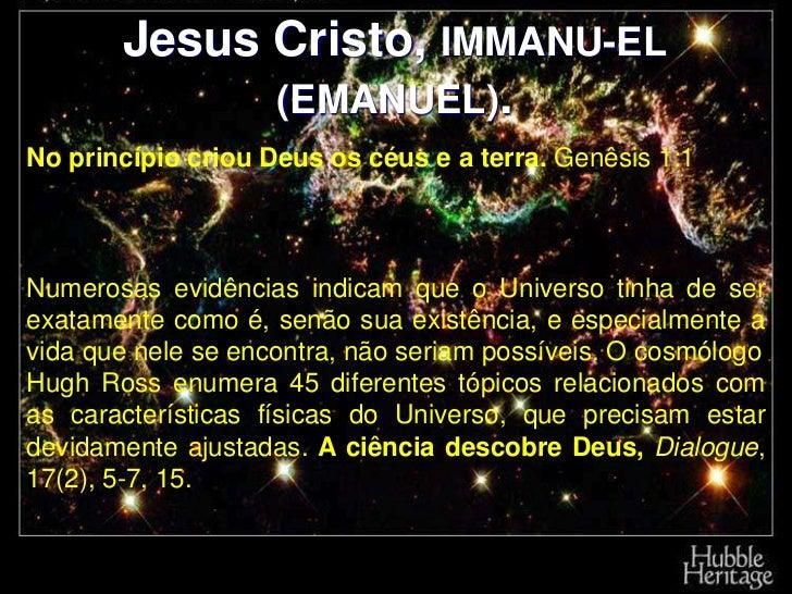 Jesus Cristo, IMMANU-EL             (EMANUEL).No princípio criou Deus os céus e a terra. Genêsis 1:1Numerosas evidências i...
