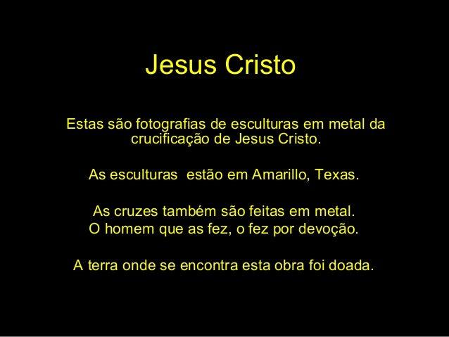 Jesus Cristo Estas são fotografias de esculturas em metal da crucificação de Jesus Cristo. As esculturas estão em Amarillo...