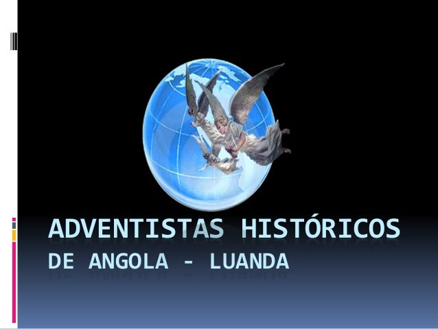 ADVENTISTAS HISTÓRICOS DE ANGOLA - LUANDA