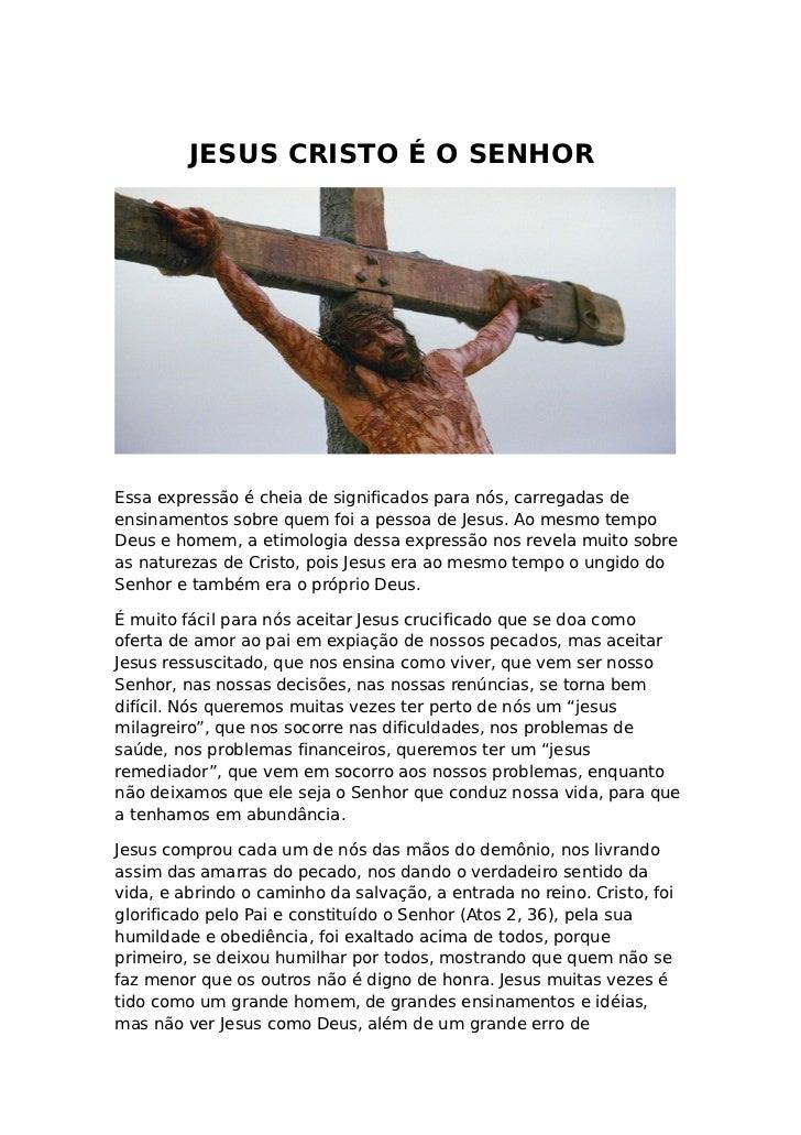 JESUS CRISTO É O SENHOREssa expressão é cheia de significados para nós, carregadas deensinamentos sobre quem foi a pessoa ...