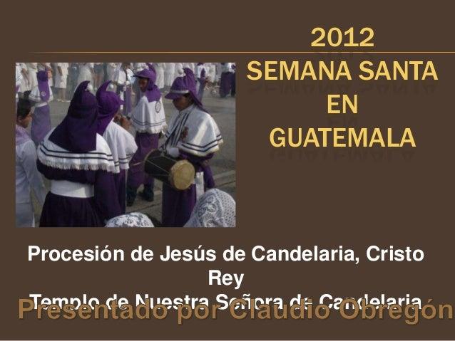 2012                      SEMANA SANTA                           EN                       GUATEMALAProcesión de Jesús de C...