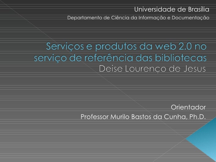 Universidade de Brasília Departamento de Ciência da Informação e Documentação                                     Orientad...