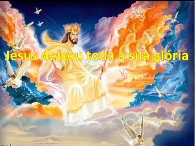 Jesus deixou toda tua glória   o amor do nosso Deus