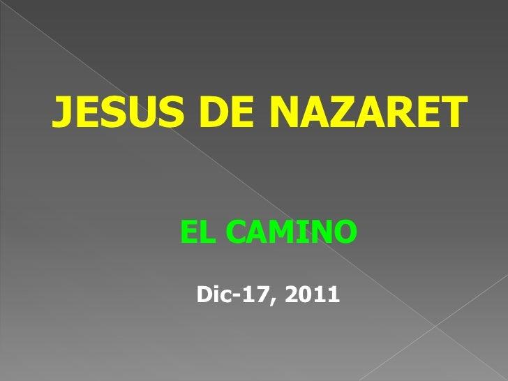 JESUS DE NAZARET    EL CAMINO     Dic-17, 2011