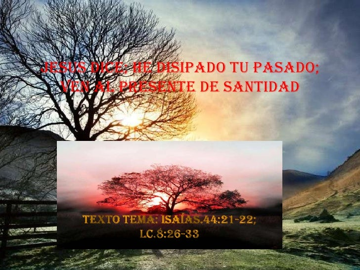 JESUS DICE; HE DISIPADO TU PASADO;   VEN AL PRESENTE DE SANTIDAD