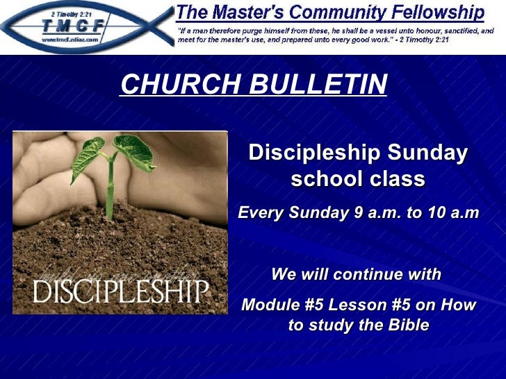 Discipleship Sunday school class Every Sunday 9 a.m. to 10 a.m We will continue with  Module #5 Lesson #5 on How to study ...