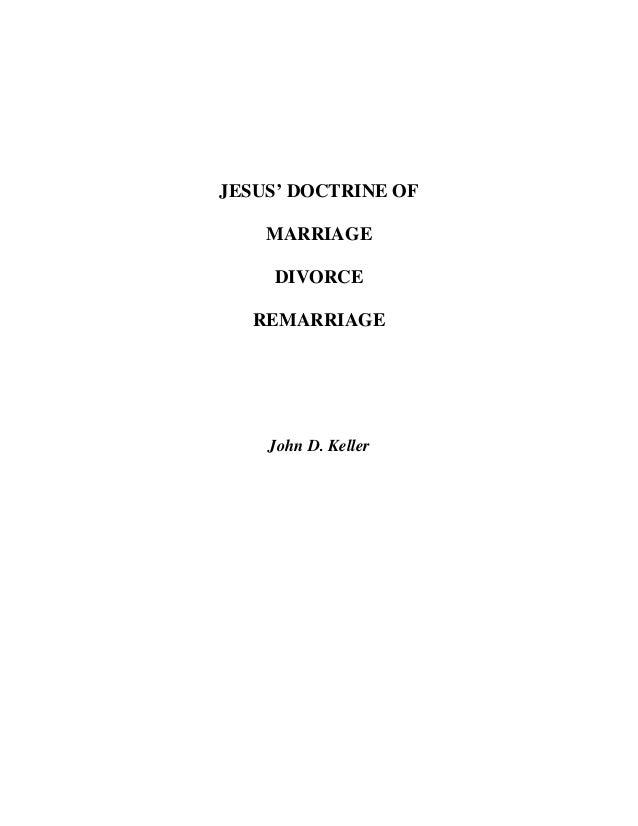 JESUS' DOCTRINE OF  MARRIAGE  DIVORCE  REMARRIAGE  John D. Keller
