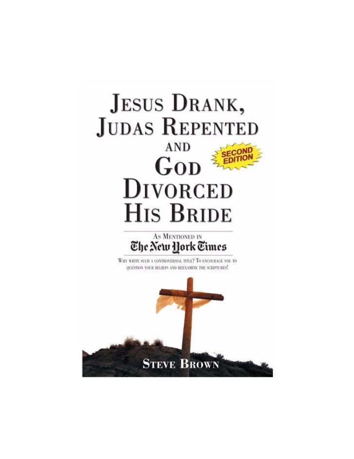 """Jesus Drank,Judas Repentedand God DivorcedHis Bride""Book Excerpt                    By Steve Brown  20660 Stevens Creek B..."