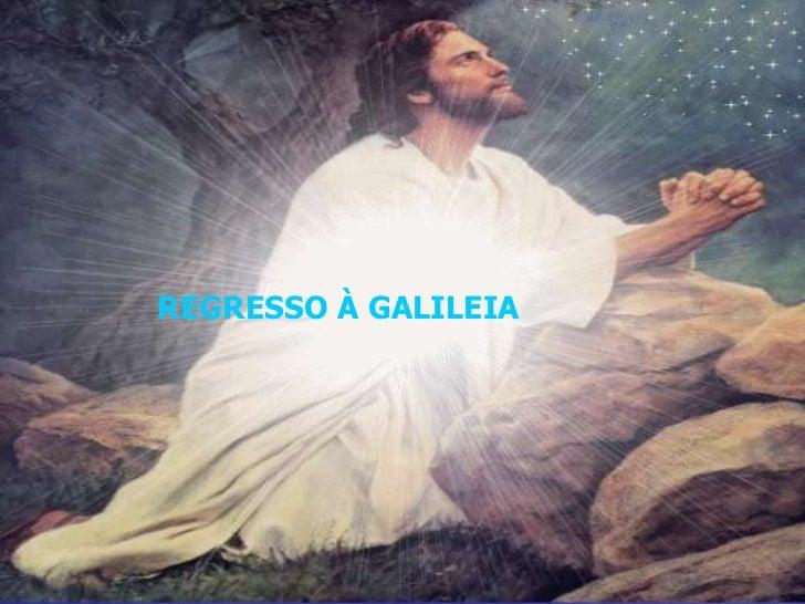 REGRESSO À GALILEIA
