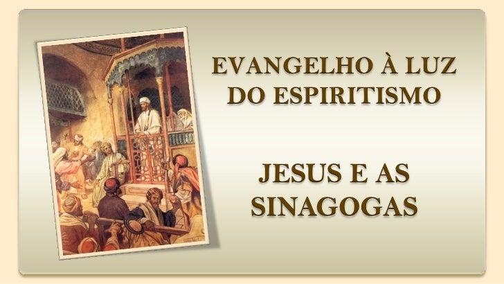 EVANGELHO À LUZ DO ESPIRITISMO   JESUS E AS  SINAGOGAS