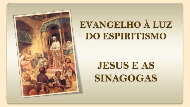 JESUS E ASSINAGOGASEVANGELHO À LUZDO ESPIRITISMO