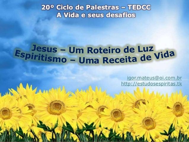 20º Ciclo de Palestras – TEDCC    A Vida e seus desafios                        igor.mateus@oi.com.br                     ...