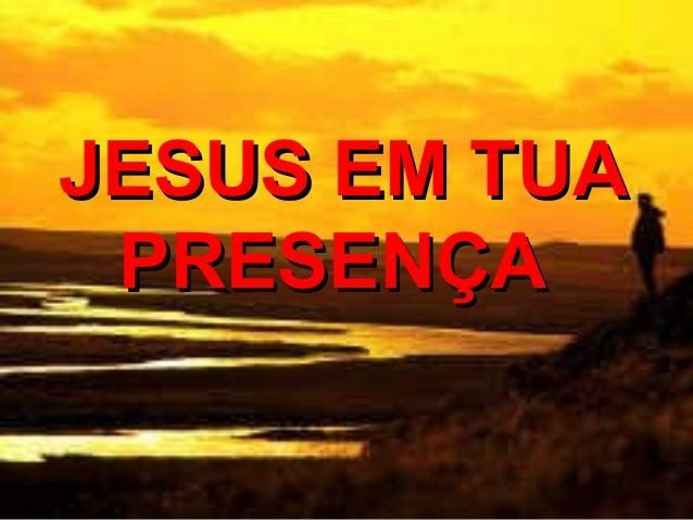 JESUS EM TUAJESUS EM TUA PRESENÇAPRESENÇA