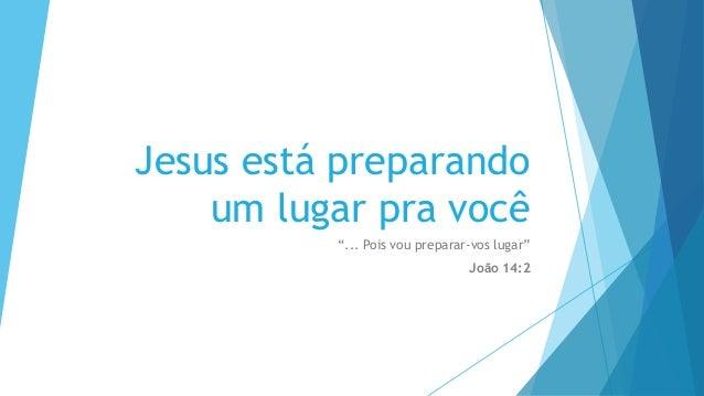 """Jesus está preparando um lugar pra você """"... Pois vou preparar-vos lugar"""" João 14:2"""