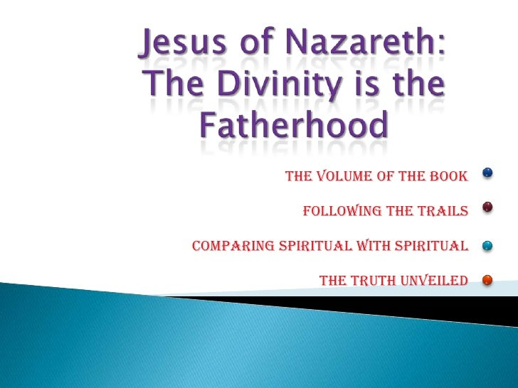 Jesus of Nazareth: The Divinity is the Fatherhood<br />The Volume of The Book<br />Following the Trails<br />Comparing Spi...
