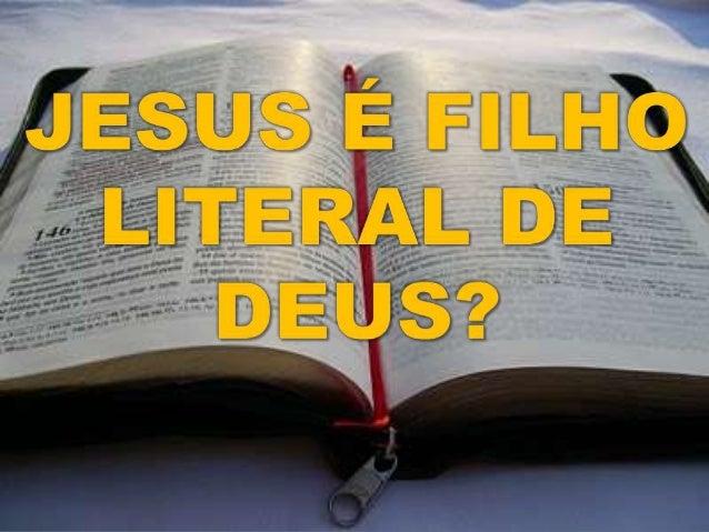 A maioria das religiões dos nossos dias ensinam que Jesus é o Filho de Deus. Mas a maioria delas também afirmam que, Ele s...