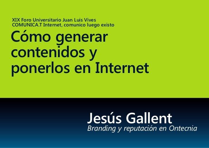 XIX Foro Universitario Juan Luis VivesCOMUNICA.T Internet, comunico luego existoCómo generarcontenidos yponerlos en Intern...