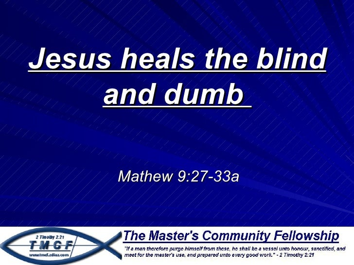 Jesus heals the blind    and dumb      Mathew 9:27-33a
