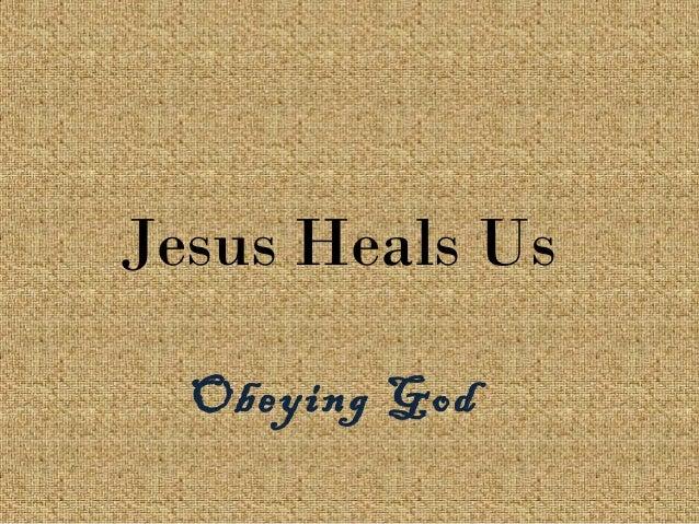 Jesus Heals Us Obeying God