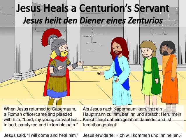 "When Jesus returned to Capernaum, a Roman officercame and pleaded with him, ""Lord, my young servantlies in bed, paralyzed ..."