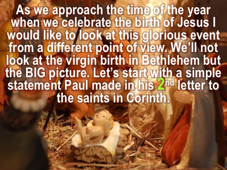 As we approach the time of the year when we celebrate the birth of Jesus I would like to look at this glorious event from ...