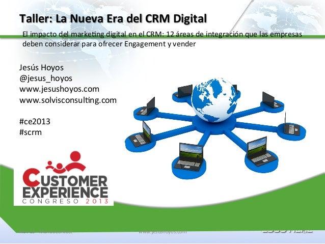 Taller:  La  Nueva  Era  del  CRM  Digital   El  impacto  del  marke6ng  digital  en  el  CRM:...