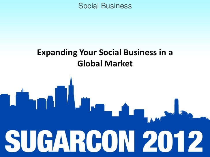 Social BusinessExpanding Your Social Business in a         Global Market