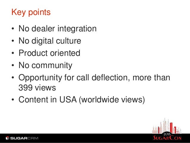 Key points• No dealer integration• No digital culture• Product oriented• No community• Opportunity for call deflection, mo...