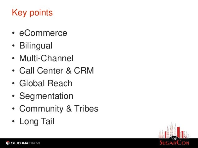Key points•   eCommerce•   Bilingual•   Multi-Channel•   Call Center & CRM•   Global Reach•   Segmentation•   Community & ...