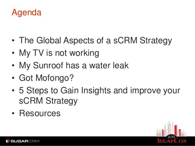 Agenda• The Global Aspects of a sCRM Strategy• My TV is not working• My Sunroof has a water leak• Got Mofongo?• 5 Steps to...