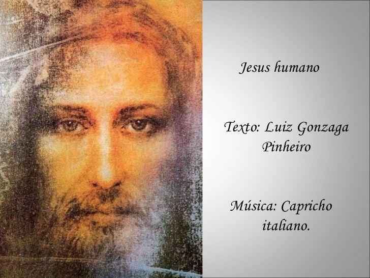 Jesus humano Texto: Luiz Gonzaga Pinheiro Música: Capricho  italiano.