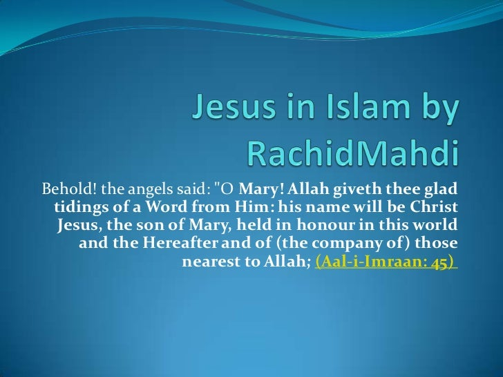 """Jesus in Islam by RachidMahdi<br />Behold! the angels said: """"O Mary! Allah giveth thee glad tidings of a Word from Him: hi..."""