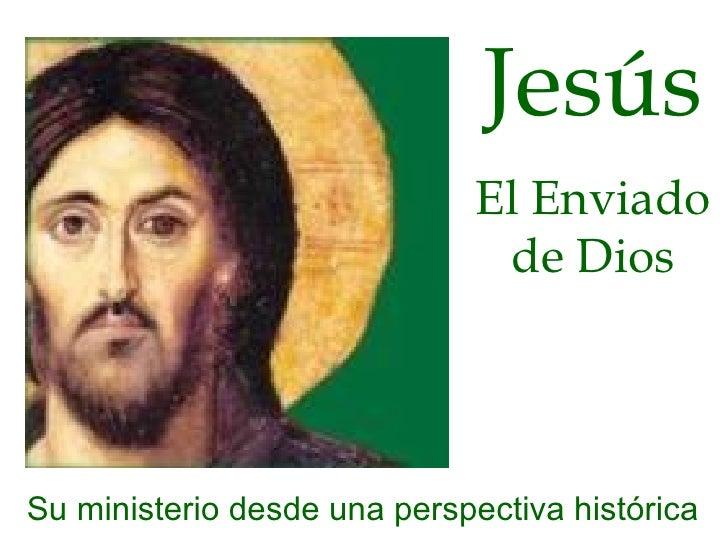 Jesús El Enviado de Dios Su ministerio desde una perspectiva histórica