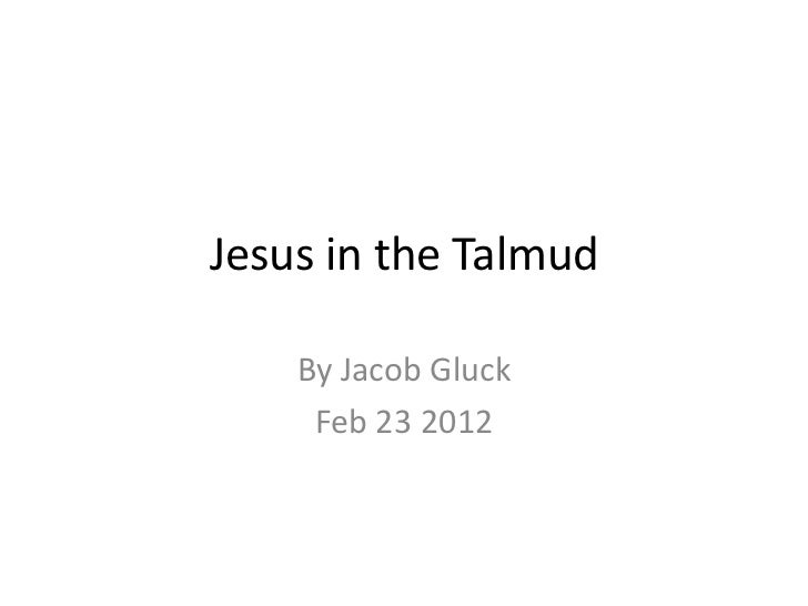 Jesus in the Talmud    By Jacob Gluck     Feb 23 2012