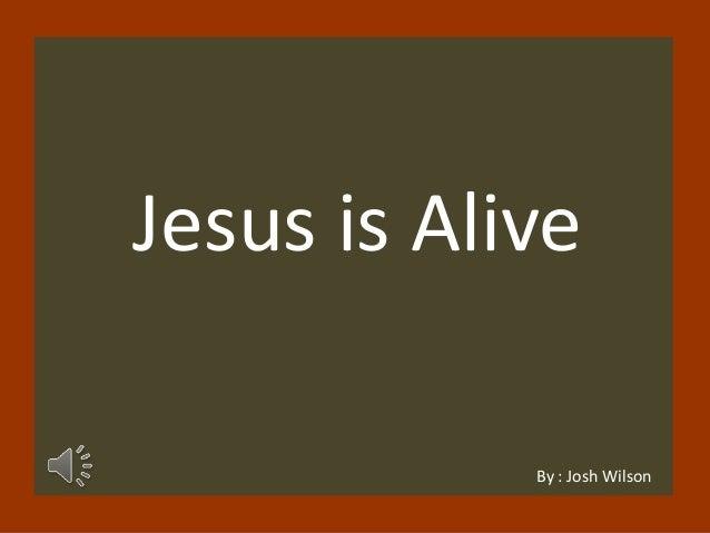 Jesus is Alive By : Josh Wilson