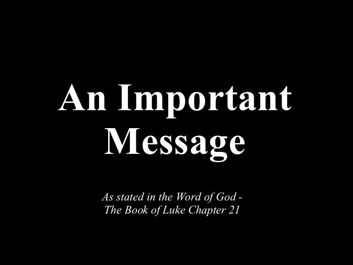An Important Message As stated in the Word of God - The Book of Luke Chapter 21