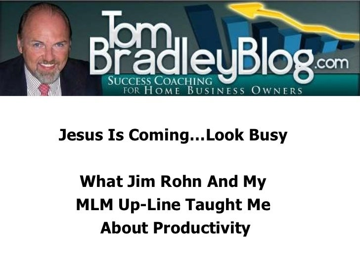 Jesus Is Coming…Look Busy  What Jim Rohn And My  MLM Up-Line Taught Me  About Productivity