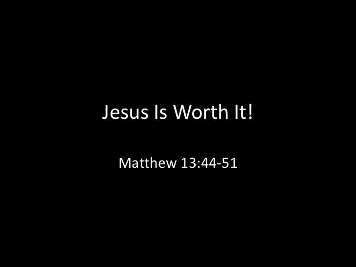 Jesus Is Worth It! Matthew 13:44-51