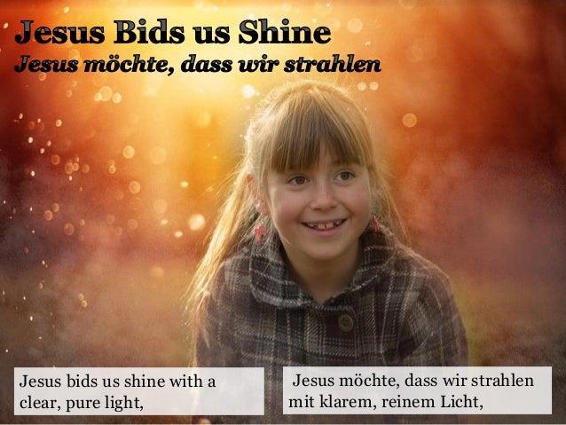 Jesus bids us shine with a clear, pure light, Jesus möchte, dass wir strahlen mit klarem, reinem Licht,
