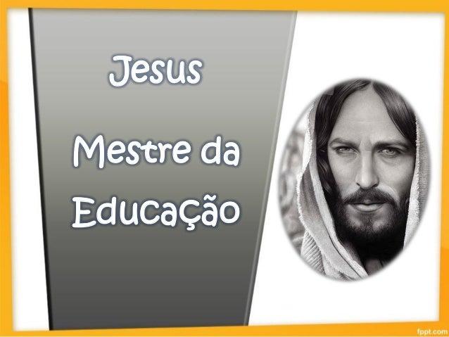 Jesus Mestre da Educação