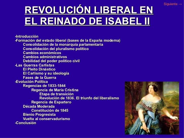REVOLUCIÓN LIBERAL EN EL REINADO DE ISABEL II -Introducción -Formación del estado liberal (bases de la España moderna) Con...