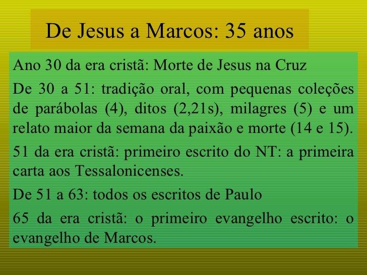 De Jesus a Marcos: 35 anos Ano 30 da era cristã: Morte de Jesus na Cruz De 30 a 51: tradição oral, com pequenas coleções d...