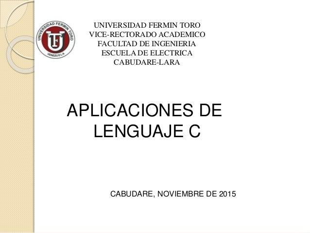 UNIVERSIDAD FERMIN TORO VICE-RECTORADO ACADEMICO FACULTAD DE INGENIERIA ESCUELA DE ELECTRICA CABUDARE-LARA APLICACIONES DE...