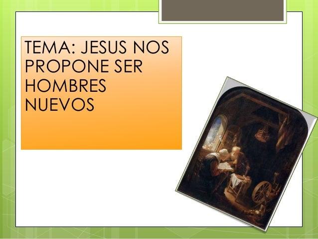 Jesus nos propone ser hombres nuevos Slide 2