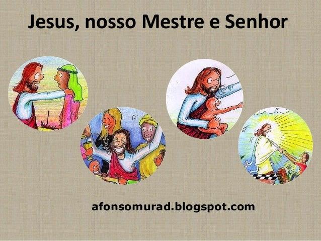 Jesus, nosso Mestre e Senhorafonsomurad.blogspot.com