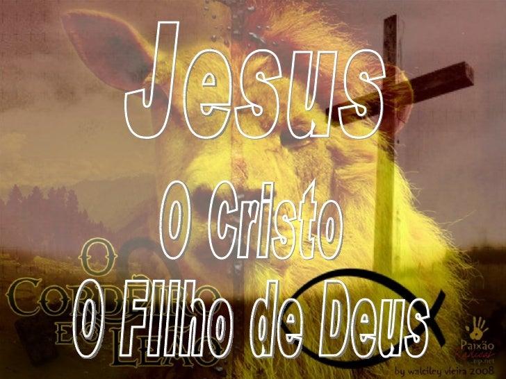 Jesus O Cristo O FIlho de Deus