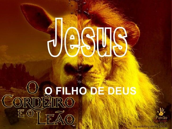 O FILHO DE DEUS Jesus
